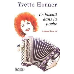 Yvette Horner : Le biscuit dans la poche : Le roman d'une vie