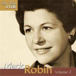 Mado Robin : Au summum de son art - Collection Les voix d'Or