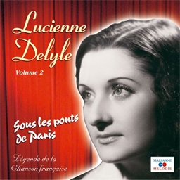 Lucienne Delyle : Sous les ponts de Paris - Légende de la chanson française