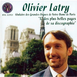 Olivier Latry - Grandes orgues de Notre-Dame de Paris : 12 des plus belles pages de sa discographie