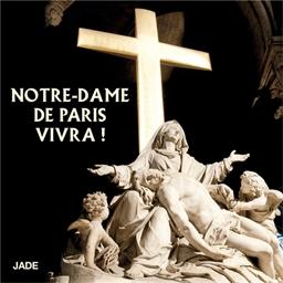 Notre-Dame de Paris vivra !
