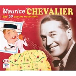 Maurice Chevalier : 50 succès essentiels