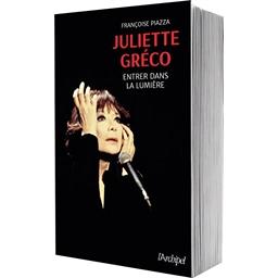 Juliette Gréco : Entrer dans la lumière : Françoise Piazza