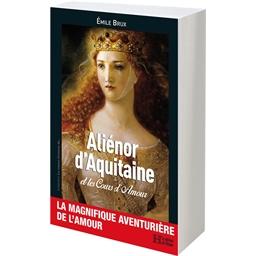 Aliénor d'Aquitaine et les cours d'Amour : Emile Brux