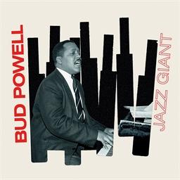Bud Powell : Jazz Giant