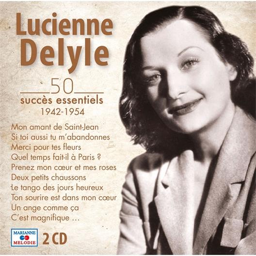 Lucienne Delyle : 50 succès essentiels 1942 - 1954