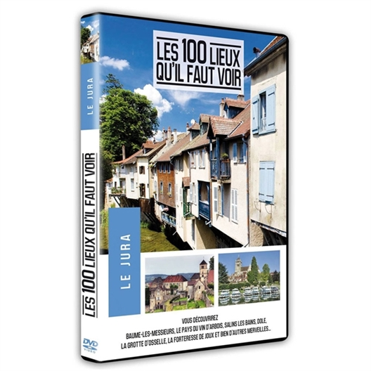 Le Jura : Les 100 lieux qu'il faut voir