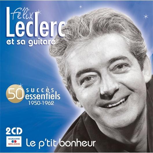 Félix Leclerc : 50 succès essentiels 1950 - 1962