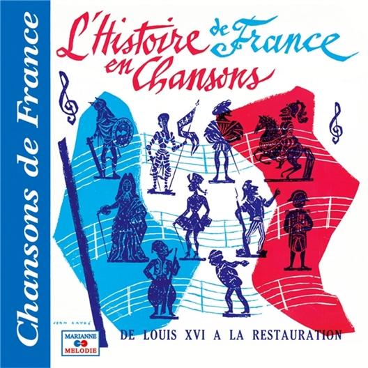Histoire de France en Chansons : De Louis XVI à la Restauration