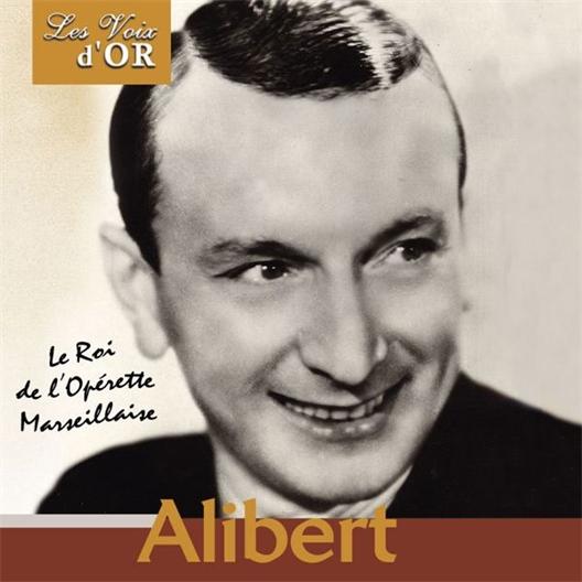 Alibert : Le Roi de l'Opérette Marseillaise