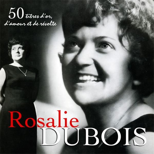 Rosalie Dubois : 50 titres d'or, d'amour et de révolte