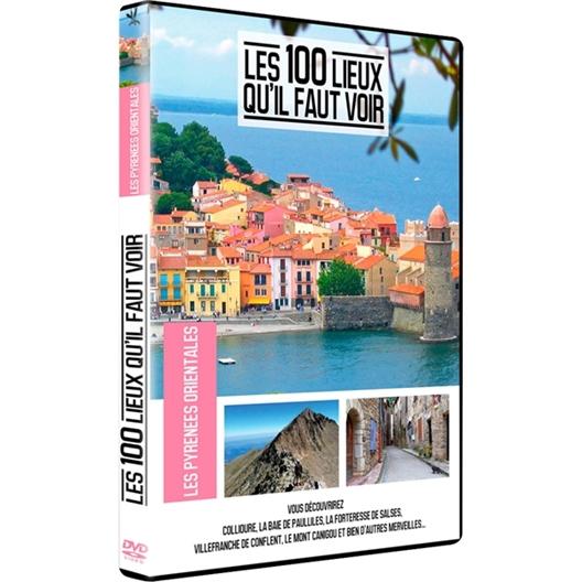 Les Pyrénées orientales : Les 100 lieux qu'il faut voir