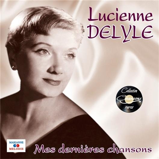 Lucienne Delyle : Mes dernières chansons (CD)