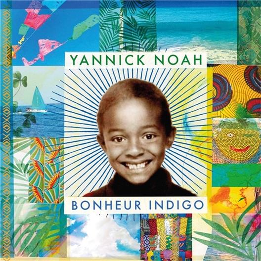 Yannick Noah : Bonheur indigo