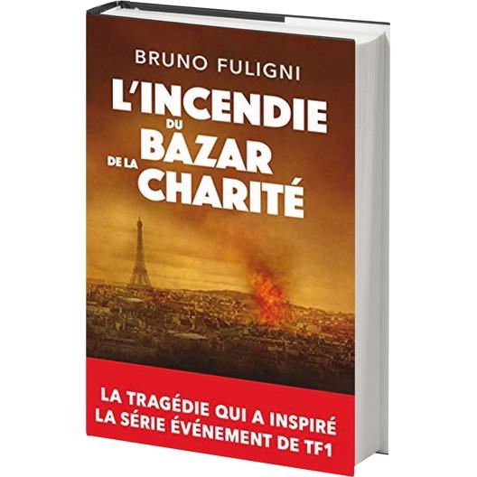L'incendie du Bazar de la charité : Le livre - Bruno Fuligni