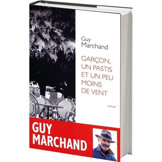 Guy Marchand : Garçon, un pastis et un peu moins de vent