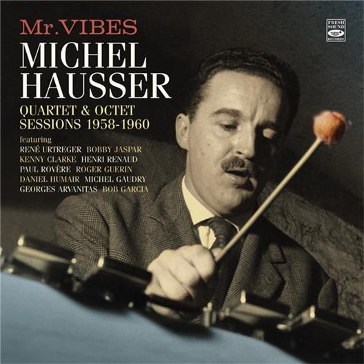 Michel Hausser : Mr. Vibes-Quartet & octet sessions 1958-1960