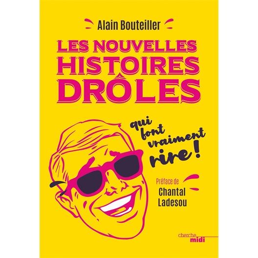 Les nouvelles histoires drôles qui font vraiment rire : Alain Bouteiller