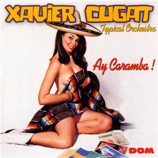 Xavier Cugat : Ay Caramba !
