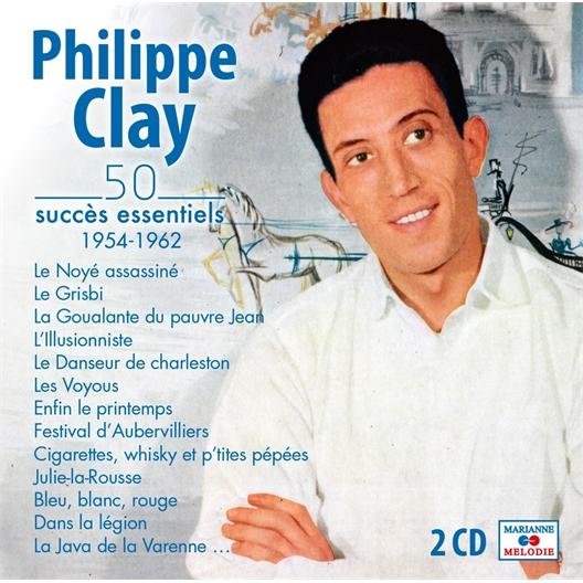 Philippe Clay : 50 succès essentiels 1954 - 1962