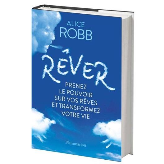 Rêver Prenez le pouvoir sur vos rêves : Alice Robb