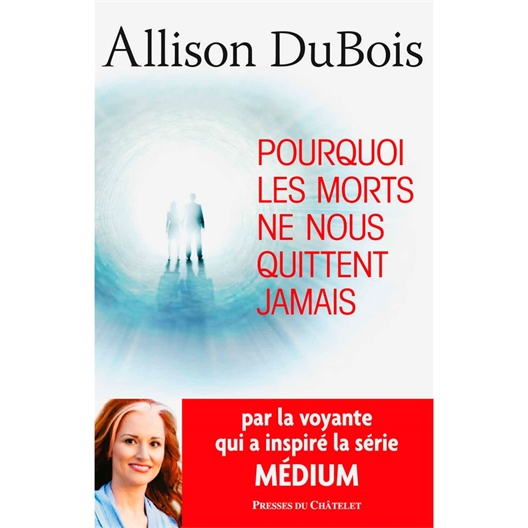 Pourquoi les morts ne nous quittent jamais : Allison Dubois