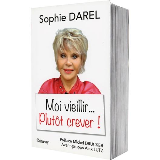 Sophie Darel : Moi vieillir… Plutôt crever !