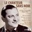 Le Chanteur Sans Nom : 50 succès essentiels 1935-1945